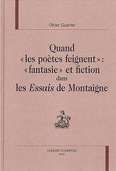 """Quand """"les poetes feignent"""" - """"Fantaisie"""" et fiction dans les Essais de Montaigne"""